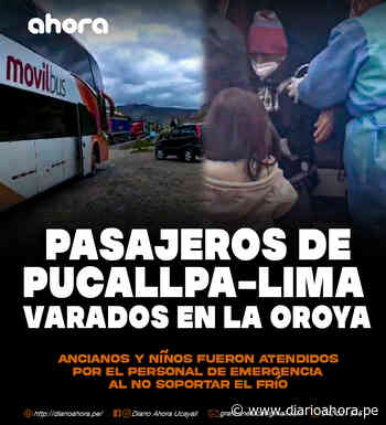 Pasajeros de Pucallpa – Lima varados en la Oroya - DIARIO AHORA