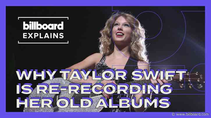 Billboard Explains: Why Taylor Swift Is Re-Recording Her First Six Albums