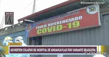 Apurímac: Advierten colapso de hospital de Andahuaylas por variante brasileña - Canal N