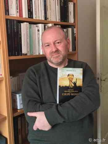 Val-d'Oise. L'auteur de Beaumont-sur-Oise Frédérik Legat retrace les grands exploits du Mondial de football - actu.fr