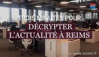 REIMS. Rubrique VIDÉO. 3 min pour décrypter l'actualité : création de la page Facebook de la rédaction de Reims - L'Union