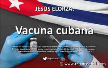 JESÚS ELORZA: Vacuna cubana - reportero24