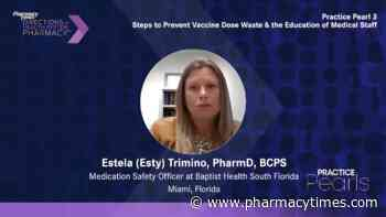 Practice Pearl 3: Steps to Prevent Vaccine Dose Waste & the Education of Medical Staff - Pharmacy Times