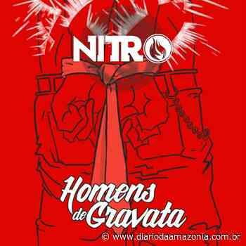 Nitro lança canção protesto contra a corrupção 'Homens de Gravata' - Diário da Amazônia
