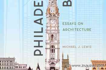 An architecture critic unravels Philadelphia's untold history through its buildings | Book review - The Philadelphia Inquirer
