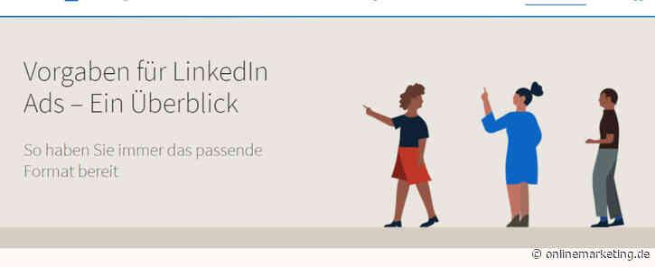 Kampagnen besser planen: LinkedIn launcht neuen Ad Guide