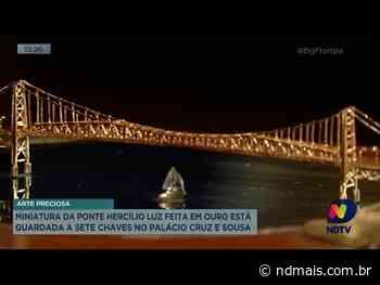 Miniatura da Ponte Hercílio Luz feita em ouro está guardada a sete chaves - ND Mais