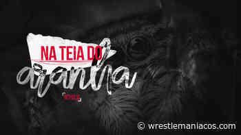Na Teia do Aranha #110 – Algumas Breves Impressões Sobre a Mania - Wrestlemaníacos