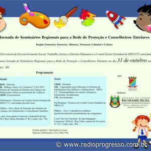 Ijui será sede da Jornada de Seminários para Rede de Proteção e Conselheiros Tutelares do RS - radioprogresso.com.br