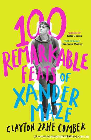 100 Remarkable Feats of Xander Maze (Clayton Zane Comber, HarperCollins) - Books+Publishing