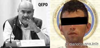 Arrestan acusado de homicidio del Diputado del PAN Juan Antonio Acosta Cano - Diario Tijuana