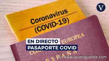 Coronavirus | Pasaporte Covid, vacunas, estado de alarma y últimas restricciones, en directo - La Vanguardia