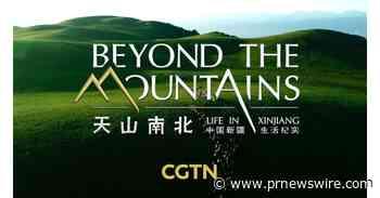 "CGTN: Documental ""Beyond the Mountains: Life in Xinjiang"""