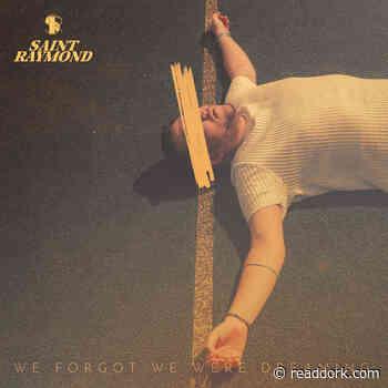 Saint Raymond - We Forgot We Were Dreaming - Dork Magazine