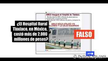 La obra del hospital de Tlaxiaco, de 2009 a 2020, costó menos de 200 millones de pesos mexicanos - AFP Factual