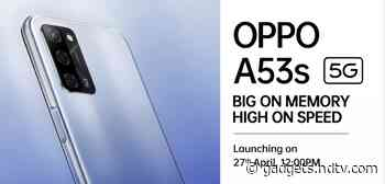 Oppo A53s 5G India Launch Date Set for April 27, Will Be Priced Under Rs. 15,000