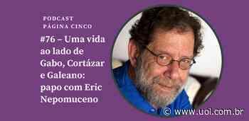 Uma vida ao lado de Gabo, Cortázar e Galeano: papo com Eric Nepomuceno - UOL