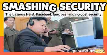 Smashing Security podcast #224: The Lazarus Heist, Facebook faux pas, and no-cost security - Graham Cluley Security News