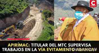 Apurímac: Titular del MTC supervisa trabajos en la Vía Evitamiento Abancay - Diario Correo