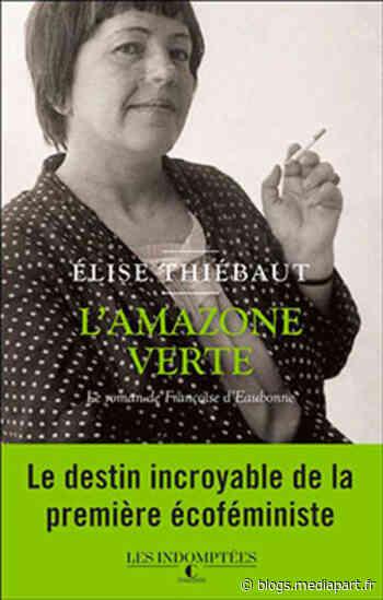 L'Amazone verte, le roman de Françoise d'Eaubonne - Le Club de Mediapart