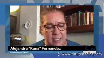 Buscan quitar a Alfonso Robledo para que Cristina vaya solita: Alejandra Kana Fernández - Multimedios