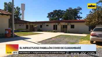 El infructuoso pabellón covid en Guarambaré - ABC Noticias - ABC Color