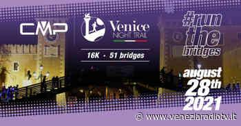 CMP Venice Night Trail 2021: si corre sabato 28 agosto - Televenezia