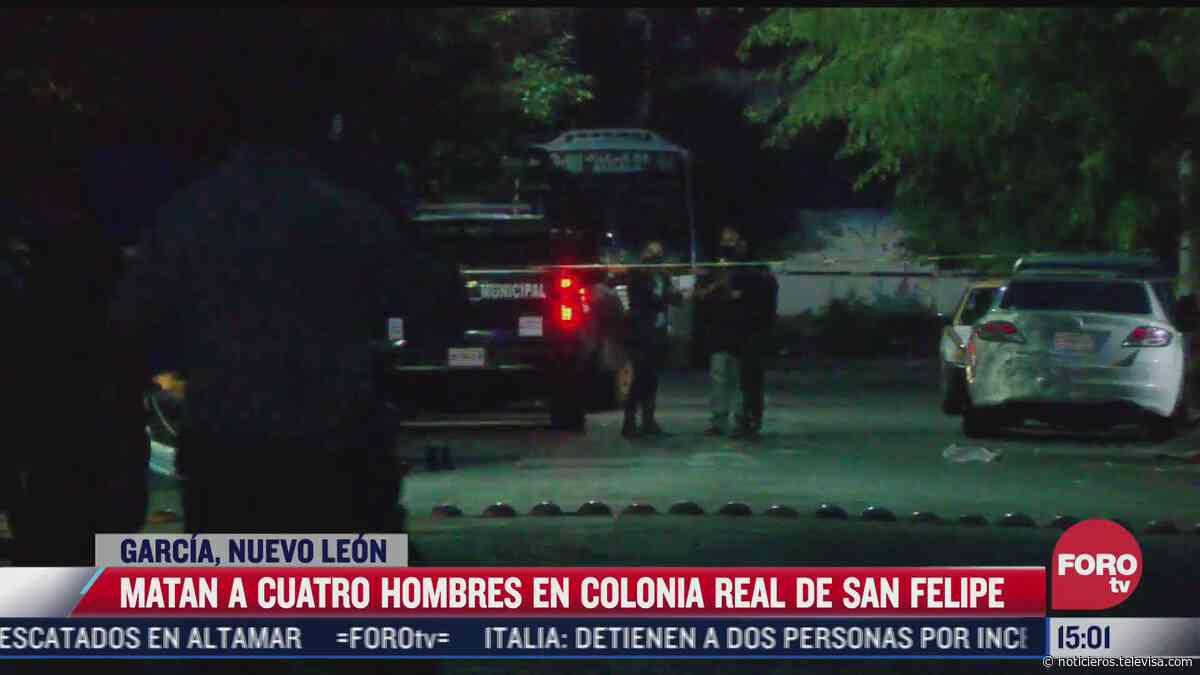Matan a 4 hombres en colonia Real de San Felipe, García, Nuevo León - Noticieros Televisa