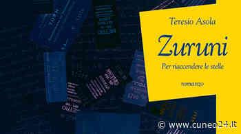 """Arriva in libreria """"Zuruni"""", il nuovo romanzo dello scrittore albese Teresio Asola - Cuneo24"""