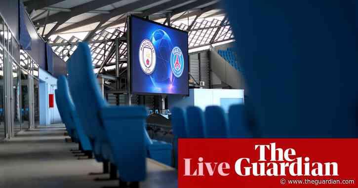 Manchester City v PSG: Champions League semi-final, second leg – live!