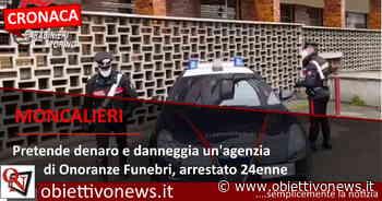 MONCALIERI – Pretende denaro e danneggia un'agenzia di Onoranze Funebri, arrestato 24enne - ObiettivoNews