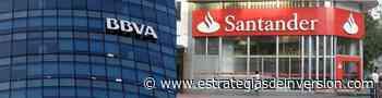 Santander y BBVA: el sector financiero se afianza - Estrategias de Inversión