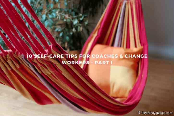 10 Self-Care Tips for Coaches & Change Workers – Part I
