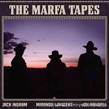 Miranda Lambert, Jack Ingram & Jon Randall - The Marfa Tapes - Country Music News