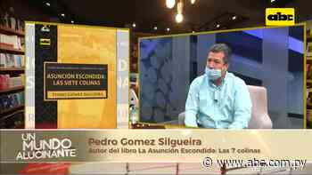 "Libro ""Asunción escondida: Las 7 colinas"" - Un Mundo Alucinante - ABC Color"