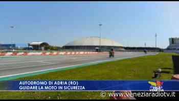 Autodromo di Adria: guidare la moto in sicurezza - Televenezia