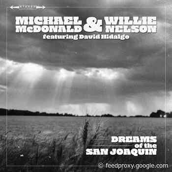"Michael McDonald, Willie Nelson & David Hidalgo cover ""Dreams Of The San Joaquin"""