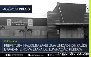 #Goiatuba   PREFEITURA INAUGURA NOVA UNIDADE DE SAÚDE E ILUMINAÇÃO PÚBLICA - agenciapress