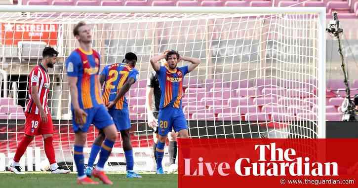 Barcelona v Atlético Madrid: La Liga –as it happened
