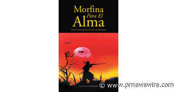 Juan Manuel Martínez's new book Morfina para el Alma, a compelling book that guides individuals on how to achieve life's maximum potential - PRNewswire