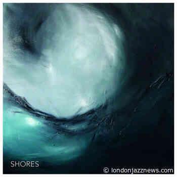 Fergus Hall – 'Shores' - LondonJazz News