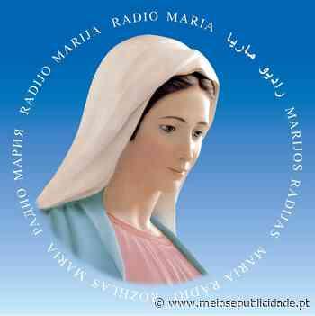 Rádio Maria vai emitir em Lisboa e Porto a partir de 13 de Maio - Meios & Publicidade