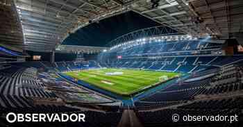 Porto ganha cada vez mais força para receber a final da Liga dos Campeões no final de maio - Observador