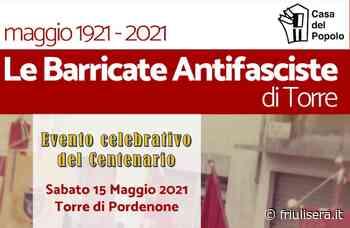 """Sabato la commemorazione """"100 anni di Barricate di Torre e Cordenons"""": tappa importante della prima Resistenza ai fascismo – Friulisera - Friuli Sera"""