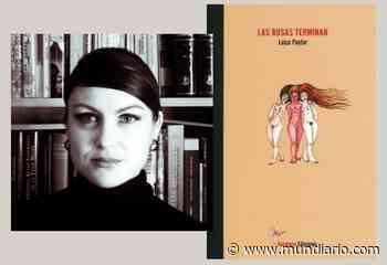 Las rosas terminan, de Luisa Pastor: la triste belleza de lo perdido - Mundiario