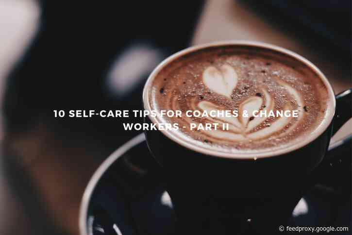 10 Self-Care Tips for Coaches – Part II