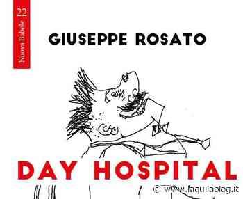 """Lanciano, """"Day hospital. Malesseri passeggeri"""" il nuovo libro di Giuseppe Rosato - L'Aquila Blog"""