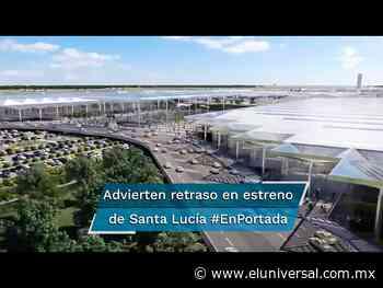 Piden a Defensa corregir trabajos en Santa Lucía #EnPortada - El Universal