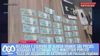Delegada e escrivão de Alagoa Grande são presos acusados de extorsão pelo Ministério Público - PortalMidia