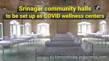 Srinagar community halls to be set up as COVID wellness centers